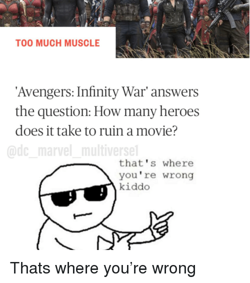 thats-where-youre-wrong-kiddo: TOO MUCH MUSCLE  Avengers: Infinity War' answers  the question: How many heroes  does it take to ruin a movie?  @dc marvel multiverse  that's where  you're wrong  kiddo <p>Thats where you're wrong</p>