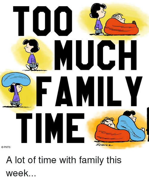 Memes, 🤖, and Oma: TOO Se  UCH  TIME  Senee  © PNTS  OMA A lot of time with family this week...
