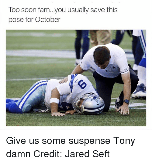 Fam, Nfl, and Soon...: Too soon fam...you usually save this  pose for October Give us some suspense Tony damn Credit: Jared Seft