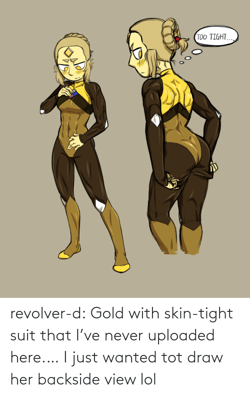 revolver: TOO TIGHT. revolver-d:  Gold with skin-tight suit that I've never uploaded here.… I just wanted tot draw her backside view lol