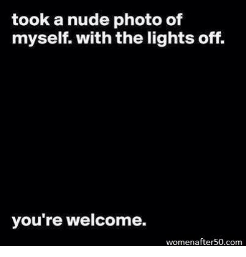 Memes, Nude, and 🤖: took a nude photo of  myself. with the lights off.  you're welcome.  womenafter50.com