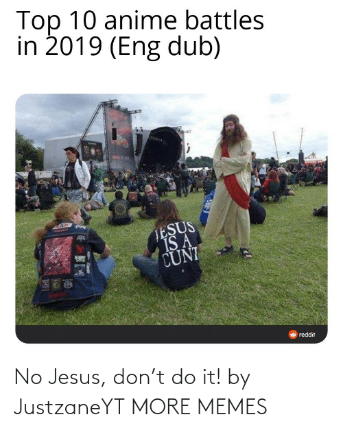 Top 10 Anime Battles: Top 10 anime battles  in 2019 (Eng dub)  TESUS  IS A  CUNI  O reddit No Jesus, don't do it! by JustzaneYT MORE MEMES