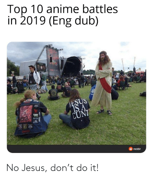 Top 10 Anime Battles: Top 10 anime battles  in 2019 (Eng dub)  TESUS  IS A  CUNI  O reddit No Jesus, don't do it!