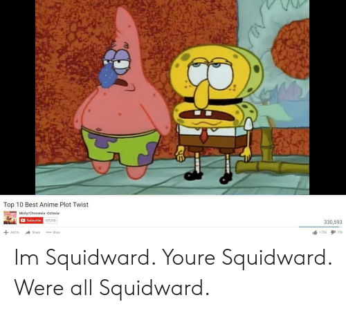 octavia: Top 10 Best Anime Plot Twist  Misty/Chronexia -Octavia  Subscribe  107,518  330,593  1,706I 139  Add to  hare More Im Squidward. Youre Squidward. Were all Squidward.