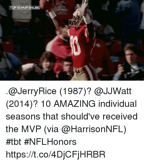 Memes, Tbt, and Amazing: TOP 10 MVP SNUBS .@JerryRice (1987)?  @JJWatt (2014)?  10 AMAZING individual seasons that should've received the MVP (via @HarrisonNFL) #tbt #NFLHonors https://t.co/4DjCFjHRBR