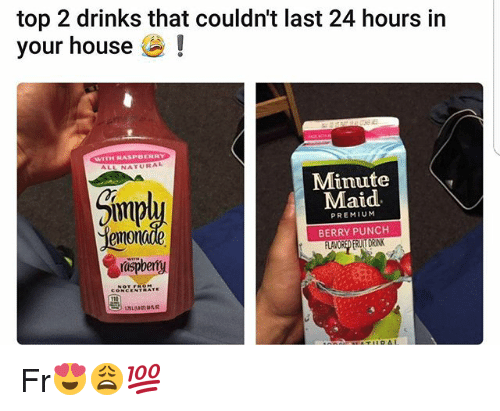 maids: top 2 drinks that couldn't last 24 hours in  E!  your house  WITH RASPBERRY  NATURAL  Minute  Maid  PREMIUM  BERRY PUNCH  rspbemy Fr😍😩💯