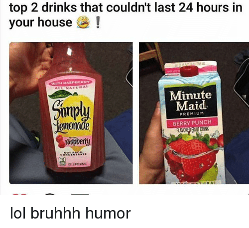 maids: top 2 drinks that couldnt last 24 hours in  your house  WITH RASPBERRY  NATURAL  Minute  Maid  PREMIUM  BERRY PUNCH  emon  rispbemy  CONCENTRATE lol bruhhh humor