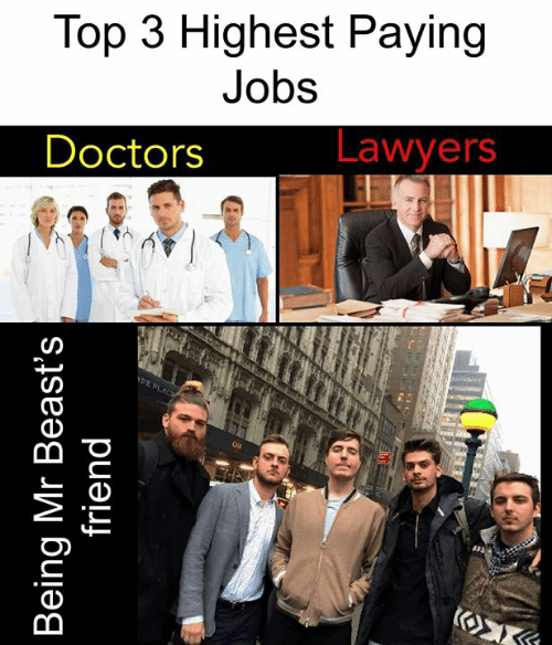 Lawyers: Top 3 Highest Paying  Jobs  Lawyers  Doctors  RK PLACW  Κ  Being Mr Beast's  friend