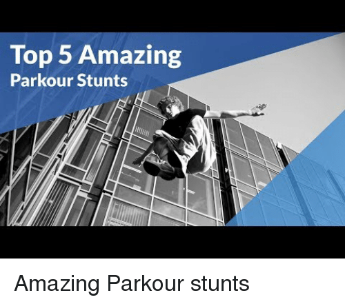 Stunts: Top 5 Amazing  Parkour Stunts Amazing Parkour stunts