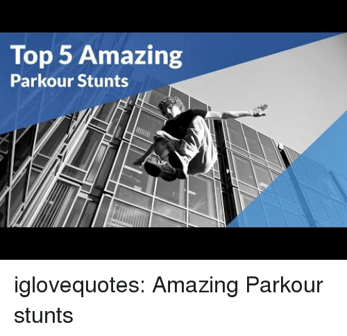Stunts: Top 5 Amazing  Parkour Stunts iglovequotes:  Amazing Parkour stunts