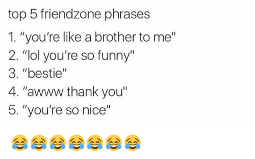 "Friendzone, Funny, and Awww: top 5 friendzone phrases 1. ""you're lik..."