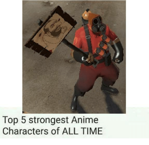 Top 5 Cartoon Characters Of All Time : Top strongest anime characters of all time dank meme