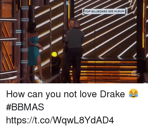 love drake: TOP BILLBOARD 200 ALBUM How can you not love Drake 😂#BBMAS https://t.co/WqwL8YdAD4