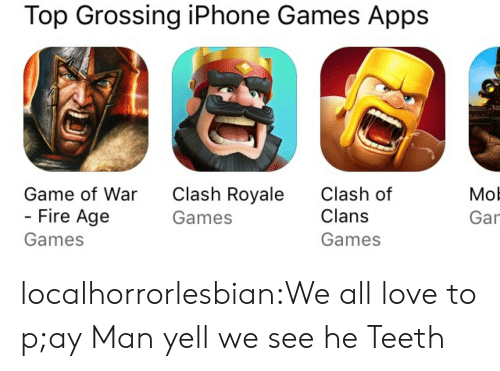 Clash of Clans: Top Grossing iPhone Games Apps  Game of War  Fire Age  Games  Clash Royale  Games  Clash of  Clans  Games  Mol  Gar localhorrorlesbian:We all love to p;ay Man yell we see he Teeth