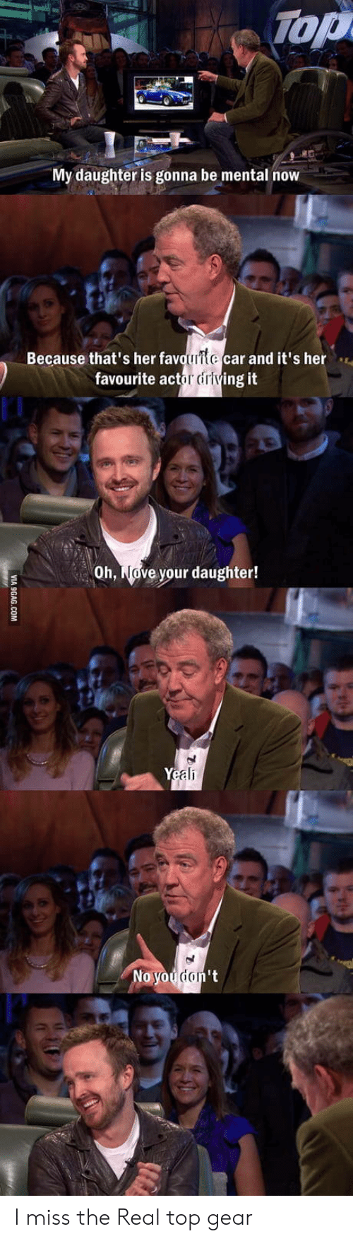 Top Gear: Top  My daughter is gonna be mental now  Because that's her fav  car and it's her  favourite actor driving it  Oh, Nove your daughter!  ali I miss the Real top gear