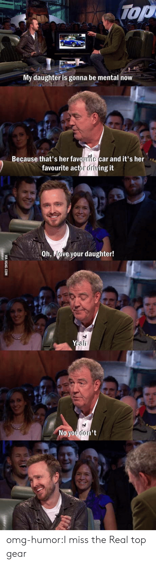 Top Gear: Top  My daughter is gonna be mental now  Because that's her fav  car and it's her  favourite actor driving it  Oh, Nove your daughter!  ali omg-humor:I miss the Real top gear