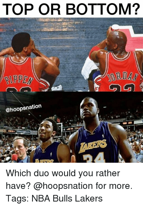 Los Angeles Lakers, Memes, and Nba: TOP OR BOTTOM?  IPPEN  @hoopsnation Which duo would you rather have? @hoopsnation for more. Tags: NBA Bulls Lakers