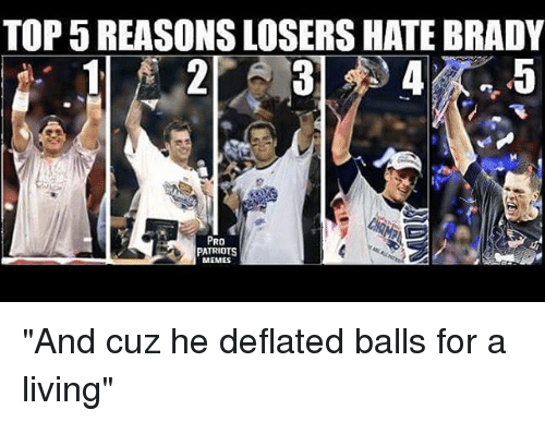 "Pro Patriots: TOP REASONS LOSERS HATE BRADY  PRO  PATRIOTS ""And cuz he deflated balls for a living"""