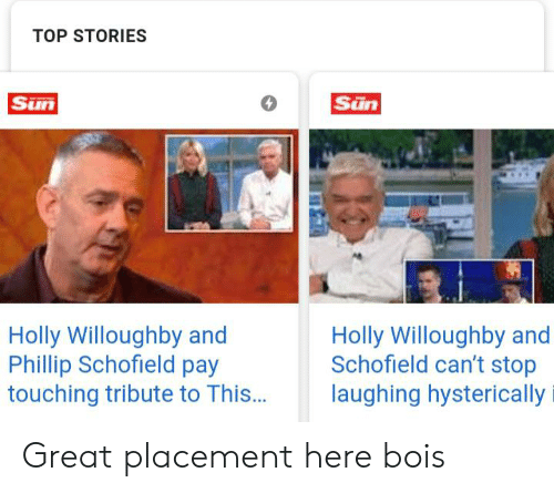 phillip schofield: TOP STORIES  Sun  Sun  Holly Willoughby and  Phillip Schofield pay  touching tribute to This...  Holly Willoughby and  Schofield can't stop  laughing hysterically Great placement here bois