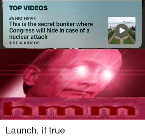 News, True, and Videos: TOP VIDEOS  NBC NEWS  This is the secret bunker where  Congress will hide in case of a  nuclear attack  1 OF 4 VIDEOS