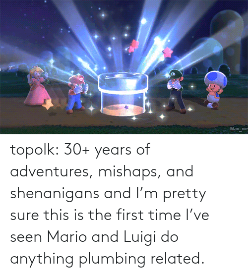 Mario: topolk:  30+ years of adventures, mishaps, and shenanigans and I'm pretty sure this is the first time I've seen Mario and Luigi do anything plumbing related.