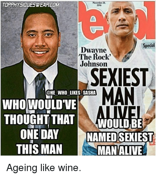 Mans Man: TOPPHYSIaUESWEARCOM  Special  Dwayne  The Rock'  Johnson  SEXIEST  MAN  @HE WHO LIKES SASHA  WHOWOULDVE  THOUGHT THAT  WOULD BE  ONE DAY  NAMED SEXIEST  THIS MAN MAN ALIVE Ageing like wine.