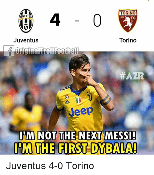 Memes, Jeep, and Juventus: TORINO  UVENTUS  Juventus  Torino  #AZR  Jeep  IM NOT THE NEXT MESSI  M THE FIRST DYBALA! Juventus 4-0 Torino