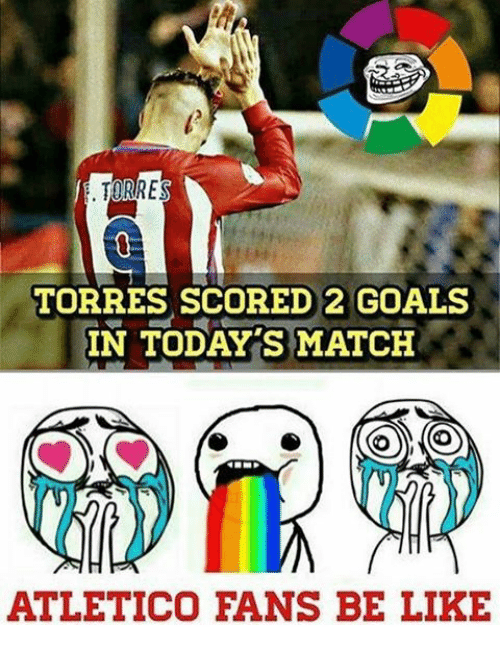 torr: TORRES  TORRES SCORED 2 GOALS  IN TODAY S MATCH  ATLETICO FANS BE LIKE