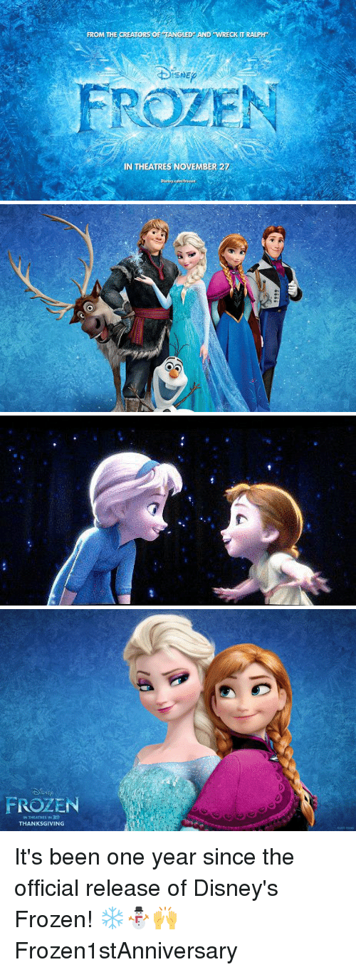 disney frozen: TORS OF TANGLED AND WRECK m RALPH,  FROM THE  SNE  ROZEN  IN THEATRES NOVEMBER 27   FROZEN  THANKSGIVING It's been one year since the official release of Disney's Frozen! ❄⛄🙌 Frozen1stAnniversary