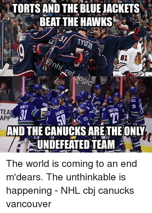 cbj: TORTS AND THE BLUEJACKETS  BEAT THE HAWKS  BI  Nef  TEA  APP  UNDEFEATED TEAM The world is coming to an end m'dears. The unthinkable is happening - NHL cbj canucks vancouver