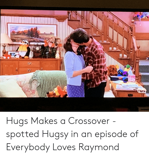 Everybody Loves Raymond: TOS Hugs Makes a Crossover - spotted Hugsy in an episode of Everybody Loves Raymond