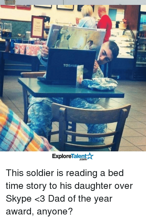Time Story: TOSHIB  Talent  Arr  Explore This soldier is reading a bed time story to his daughter over Skype <3  Dad of the year award, anyone?
