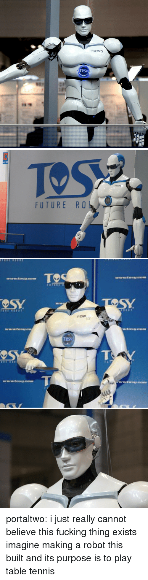tos: TOSy   TOS  A25  FUTURE RO   TOP  www.fosu portaltwo: i just really cannot believe this fucking thing exists imagine making a robot this built and its purpose is to play table tennis