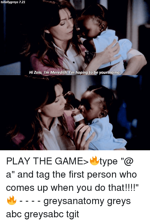 """Zola: totally greys 7.21  Hi Zola, I'm Meredith. Im hoping to be yourmama. PLAY THE GAME>🔥type """"@ a"""" and tag the first person who comes up when you do that!!!!""""🔥 - - - - greysanatomy greys abc greysabc tgit"""