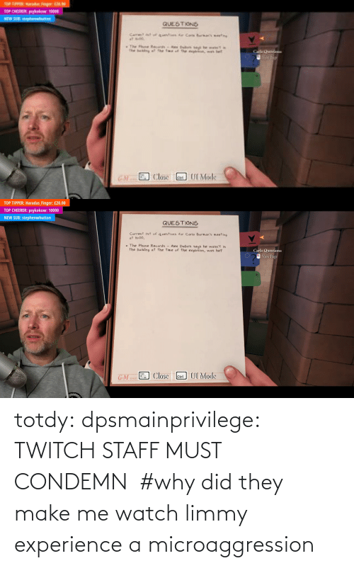 twitch: totdy: dpsmainprivilege: TWITCH STAFF MUST CONDEMN    #why did they make me watch limmy experience a microaggression