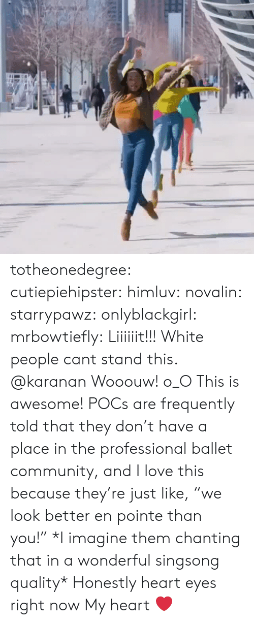 "heart-eyes: totheonedegree: cutiepiehipster:   himluv:  novalin:   starrypawz:  onlyblackgirl:  mrbowtiefly:  Liiiiiit!!!  White people cant stand this.  @karanan  Wooouw! o_O    This is awesome! POCs are frequently told that they don't have a place in the professional ballet community, and I love this because they're just like, ""we look better en pointe than you!"" *I imagine them chanting that in a wonderful singsong quality*  Honestly heart eyes right now   My heart ❤️"
