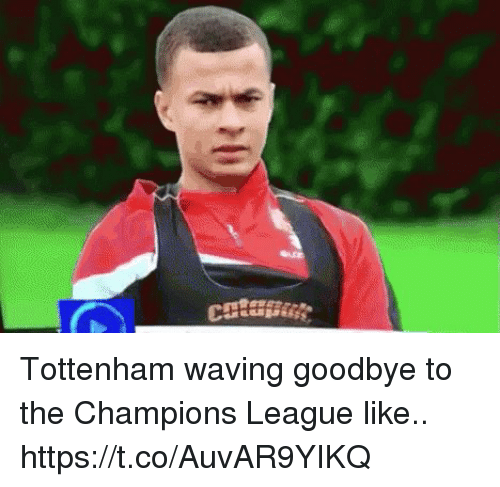 Soccer, Champions League, and League: Tottenham waving goodbye to the Champions League like.. https://t.co/AuvAR9YIKQ