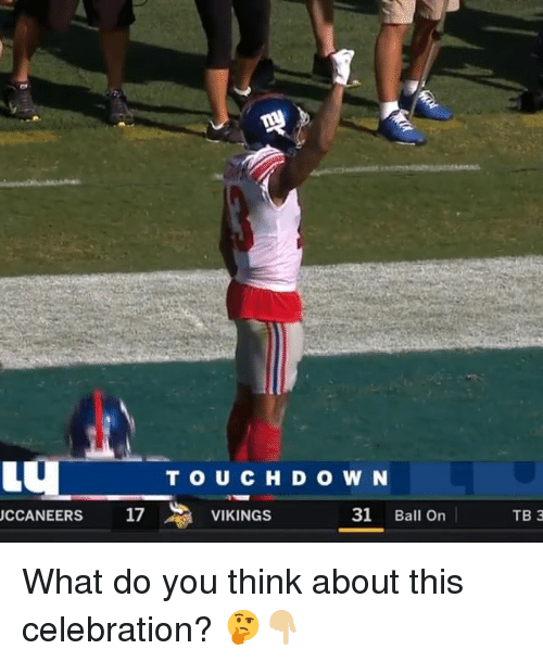 Memes, Vikings, and 🤖: TOUCH D OW N  CCANEE  RS 17  VIKINGS  31 Ball On  TB 3 What do you think about this celebration? 🤔👇🏼