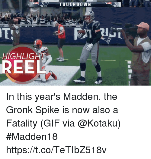 Gronked: TOUCHD O WN  8  HIGHLIGHT  REEL In this year's Madden, the Gronk Spike is now also a Fatality  (GIF via @Kotaku) #Madden18  https://t.co/TeTIbZ518v