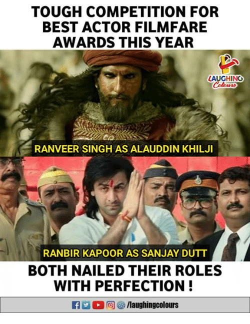 Best Actor: TOUGH COMPETITION FOR  BEST ACTOR FILMFARE  AWARDS THIS YEAR  LAUGHING  RANVEER SINGH AS ALAUDDIN KHILJI  RANBIR KAPOOR AS SANJAY DUTT  BOTH NAILED THEIR ROLES  WITH PERFECTION!  RAd。回 9 /laughingcolours