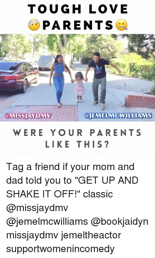 "Dad, Dmv, and Love: TOUGH LOVE  PARENTS  @MISS DMV  @JEMELMcWILLIAMS  WERE YOUR PARENTS  LIKE THIS? Tag a friend if your mom and dad told you to ""GET UP AND SHAKE IT OFF!"" classic @missjaydmv @jemelmcwilliams @bookjaidyn missjaydmv jemeltheactor supportwomenincomedy"