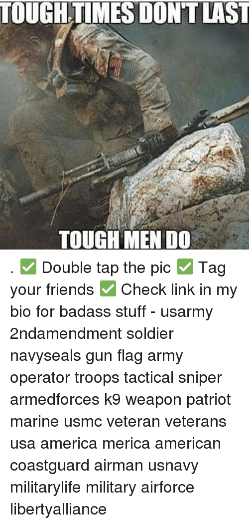 Memes, Soldiers, and Marines: TOUGH TIMES DONTLAST  TOUGH MENDO . ✅ Double tap the pic ✅ Tag your friends ✅ Check link in my bio for badass stuff - usarmy 2ndamendment soldier navyseals gun flag army operator troops tactical sniper armedforces k9 weapon patriot marine usmc veteran veterans usa america merica american coastguard airman usnavy militarylife military airforce libertyalliance
