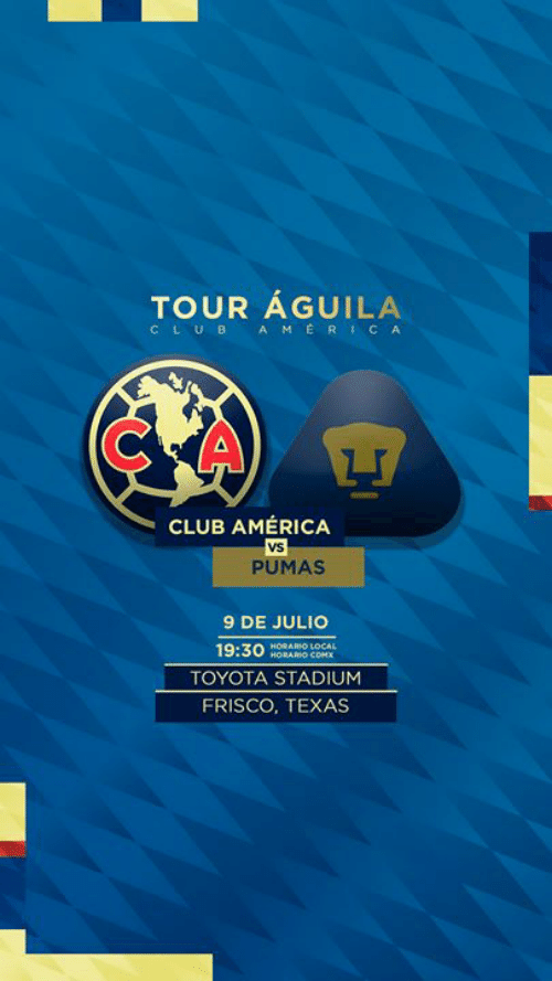 Toyota: TOUR ÁGUILA  CLUB AMERICA  CLUB AMÉRICA  Vs  PUMAS  9 DE JULIO  HORARO LOCAL  HORARIO COMX  19:30  TOYOTA STADIUM  FRISCO, TEXAS