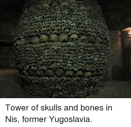 Bones, Dank, and Skull: Tower of skulls and bones in Nis, former Yugoslavia.