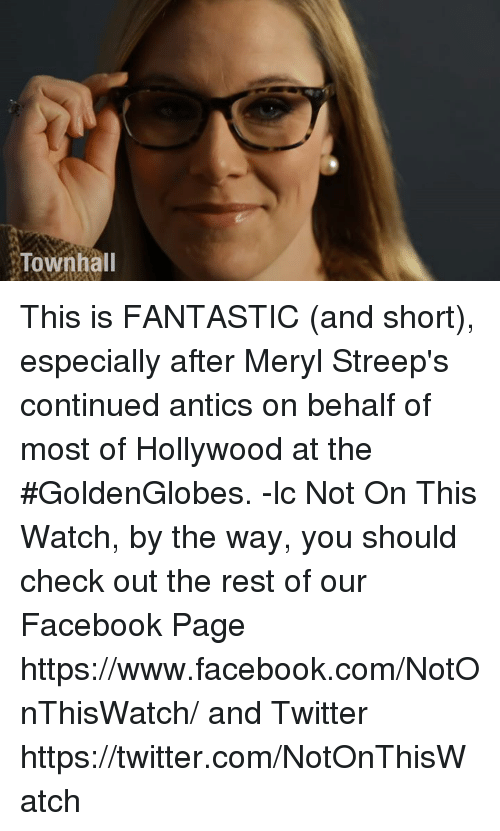 Memes, Meryl Streep, and Antic: Townhall This is FANTASTIC (and short), especially after Meryl Streep's continued antics on behalf of most of Hollywood at the #GoldenGlobes. -lc Not On This Watch, by the way, you should check out the rest of our Facebook Page https://www.facebook.com/NotOnThisWatch/ and  Twitter  https://twitter.com/NotOnThisWatch