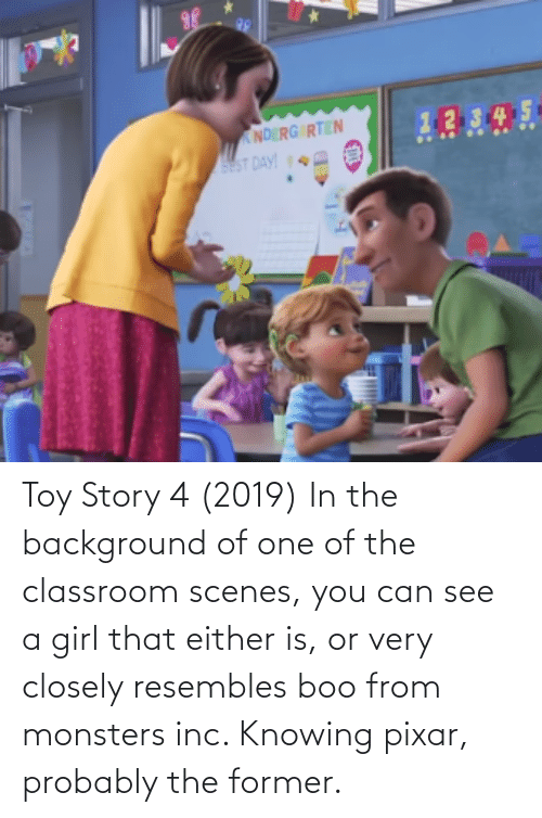 Pixar: Toy Story 4 (2019) In the background of one of the classroom scenes, you can see a girl that either is, or very closely resembles boo from monsters inc. Knowing pixar, probably the former.