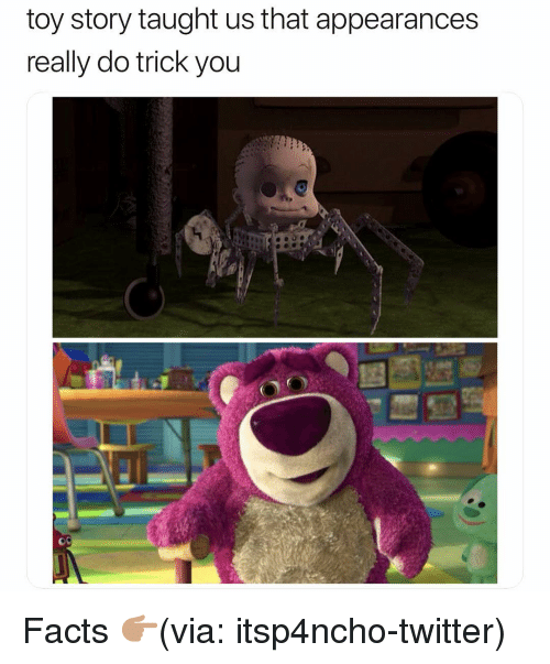 Appearances: toy story taught us that appearances  really do trick you Facts 👉🏽(via: itsp4ncho-twitter)