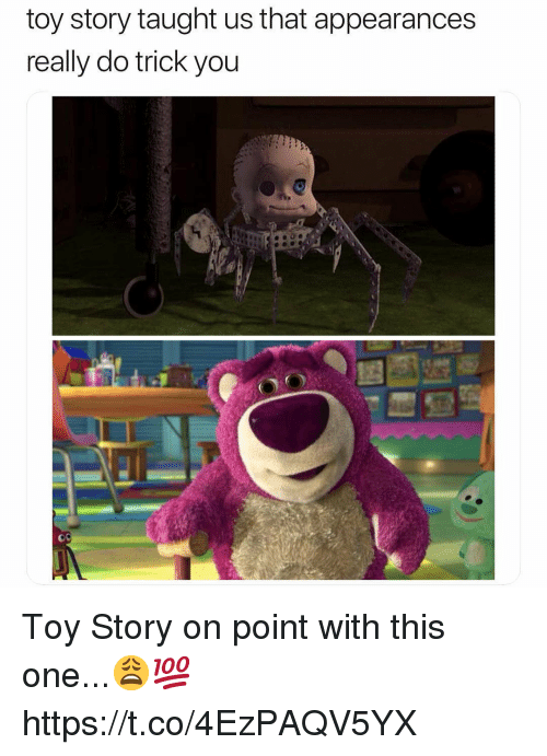 Appearances: toy story taught us that appearances  really do trick you Toy Story on point with this one...😩💯 https://t.co/4EzPAQV5YX