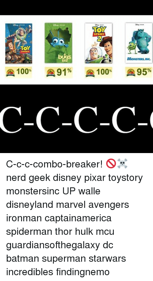 Anaconda, Batman, and Disney: TOY  STORY  TOY  MONSTERS, INC.  ife  A 100  91%  100 95%  C-C-C-C- C-c-c-combo-breaker! 🚫☠ nerd geek disney pixar toystory monstersinc UP walle disneyland marvel avengers ironman captainamerica spiderman thor hulk mcu guardiansofthegalaxy dc batman superman starwars incredibles findingnemo