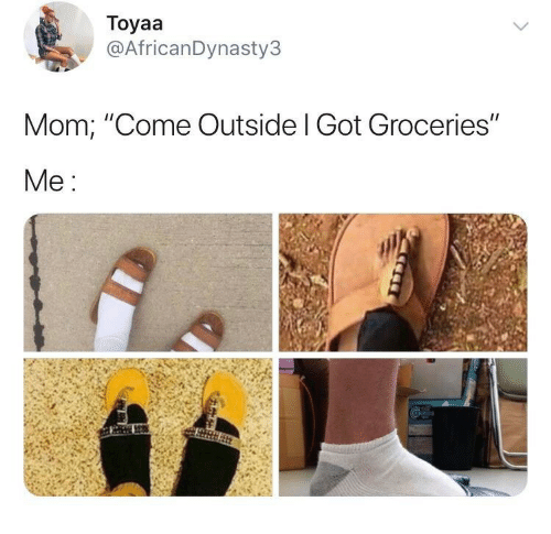 """come outside: Toyaa  @AfricanDynasty3  Mom; """"Come Outside l Got Groceries""""  Me"""